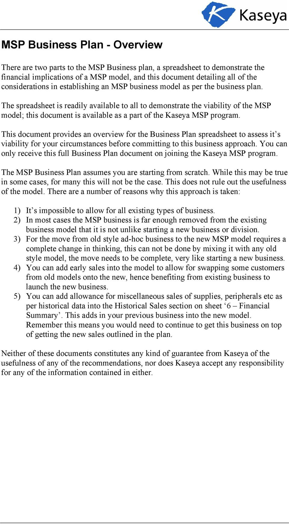 The spreadsheet is readily available to all to demonstrate the viability of the MSP model; this document is available as a part of the Kaseya MSP program.