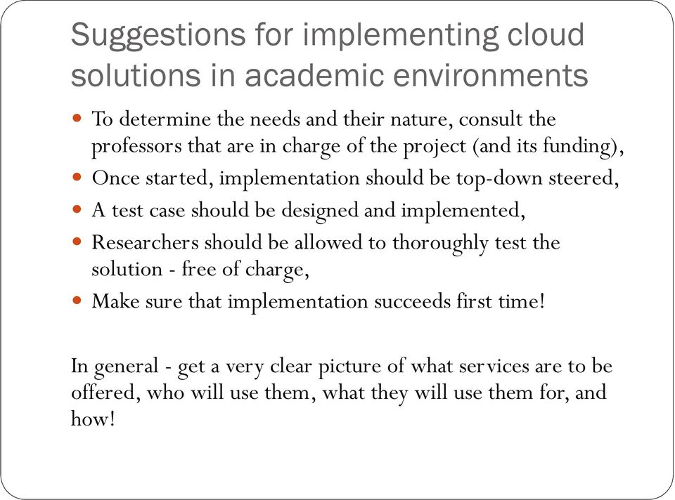 and implemented, Researchers should be allowed to thoroughly test the solution - free of charge, Make sure that implementation succeeds