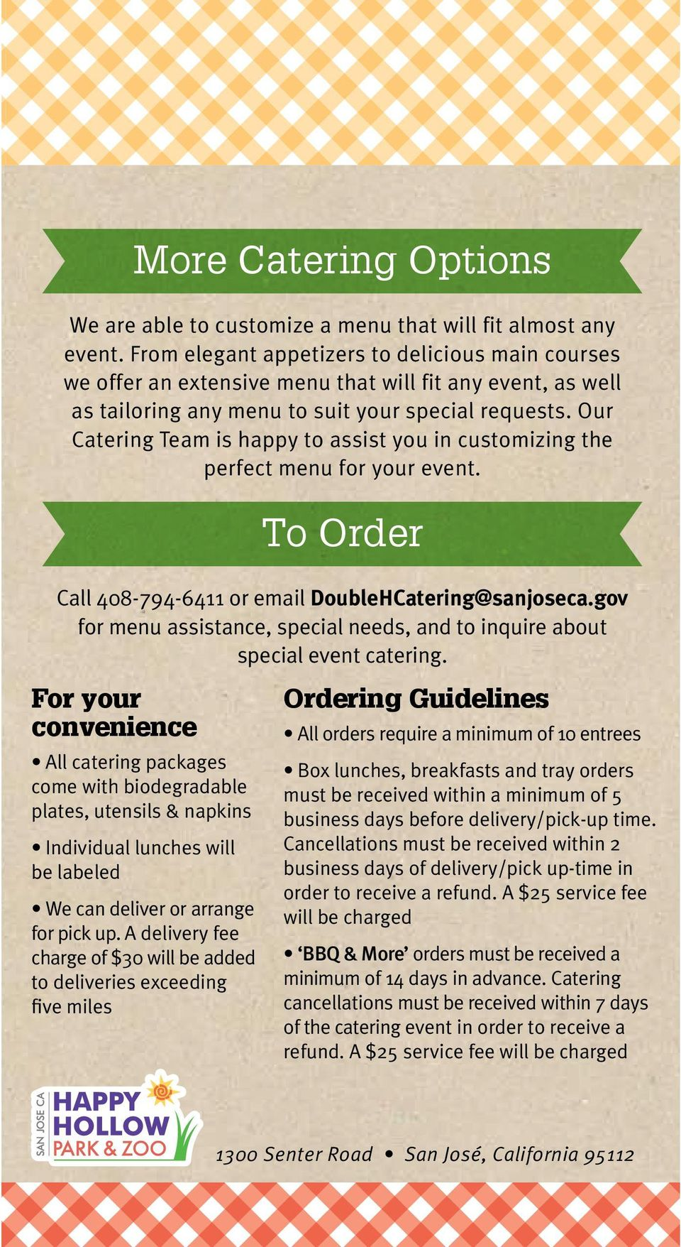 Our Catering Team is happy to assist you in customizing the perfect menu for your event. To Order Call 408-794-6411 or email DoubleHCatering@sanjoseca.