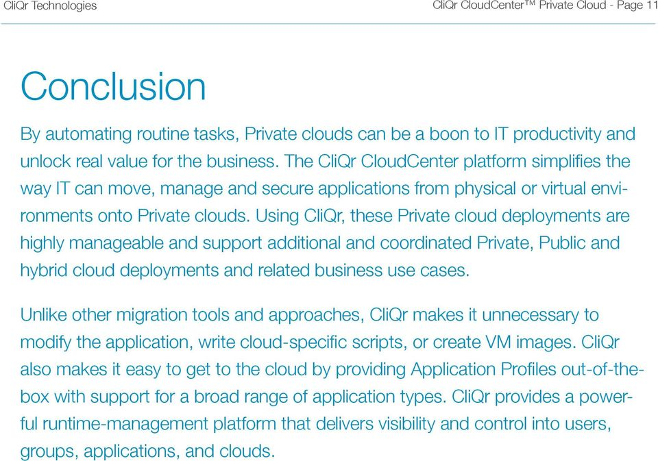 Using CliQr, these Private cloud deployments are highly manageable and support additional and coordinated Private, Public and hybrid cloud deployments and related business use