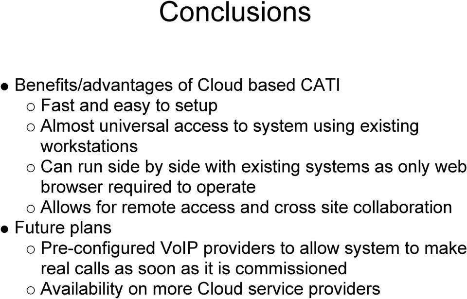 to operate Allows for remote access and cross site collaboration Future plans Pre-configured VoIP