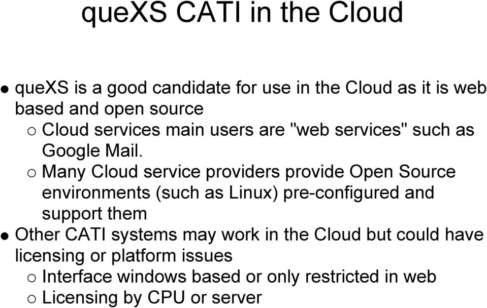 Many Cloud service providers provide Open Source environments (such as Linux) pre-configured and support them