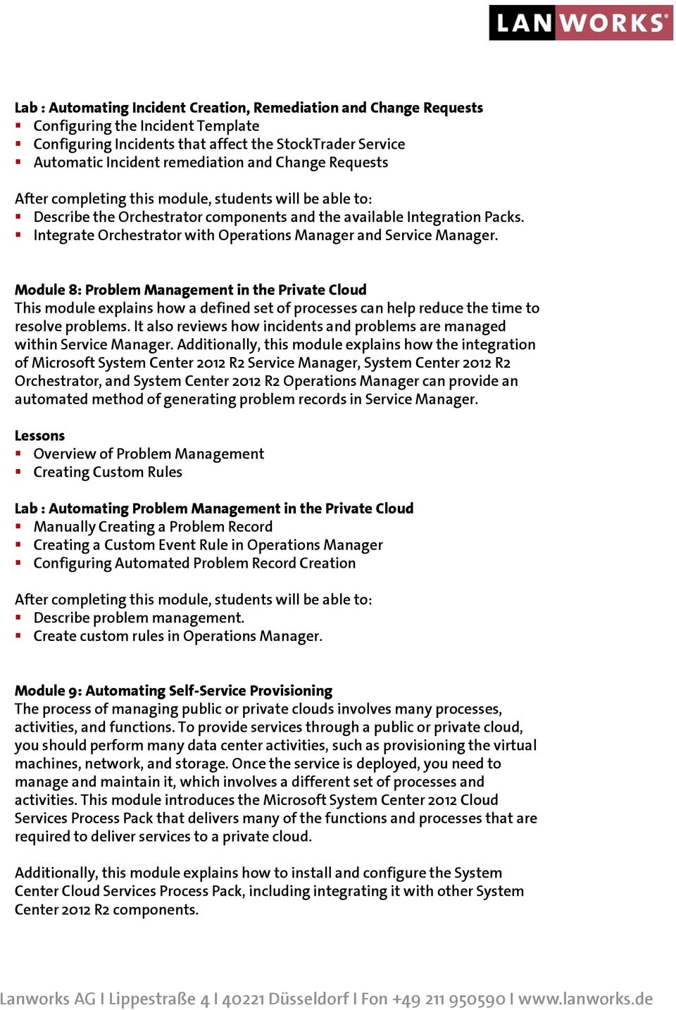 Module 8: Problem Management in the Private Cloud This module explains how a defined set of processes can help reduce the time to resolve problems.