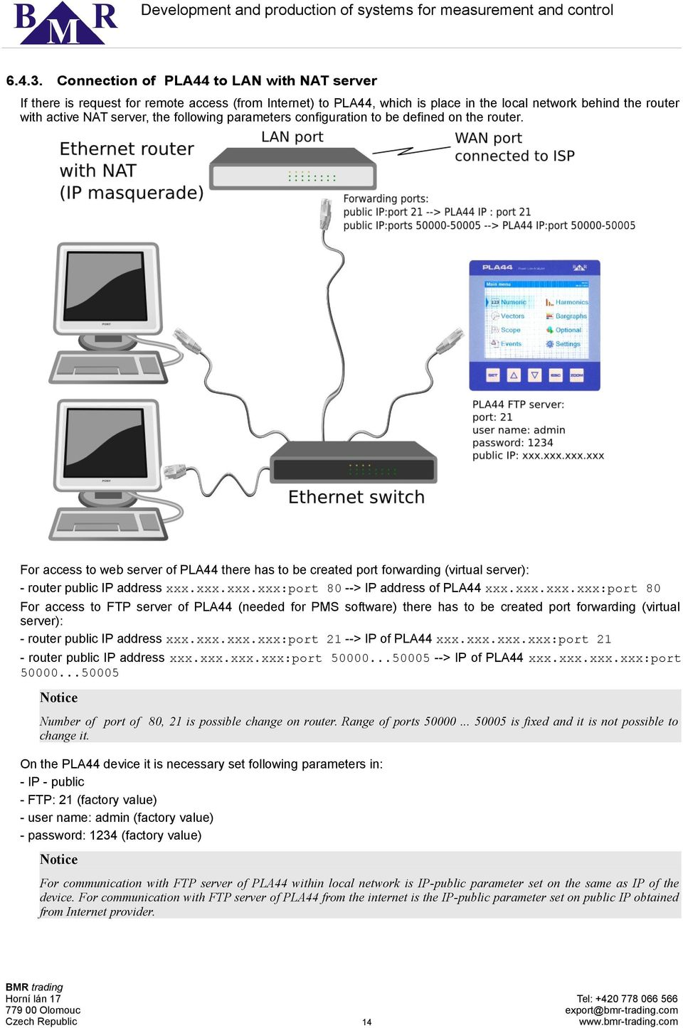 parameters configuration to be defined on the router. For access to web server of PLA44 there has to be created port forwarding (virtual server): - router public IP address xxx.