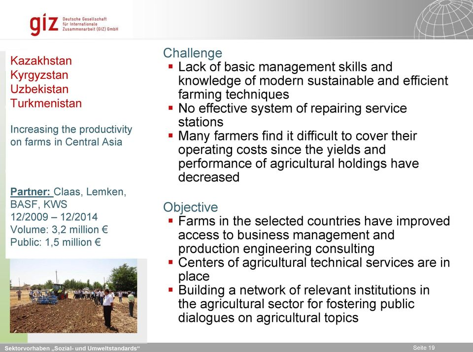 operating costs since the yields and performance of agricultural holdings have decreased Objective Farms in the selected countries have improved access to business management and production