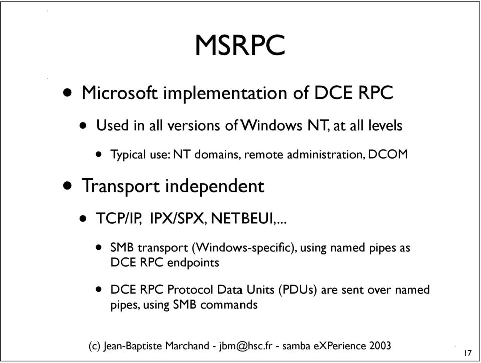 .. Used in all versions of Windows NT, at all levels Typical use: NT domains, remote