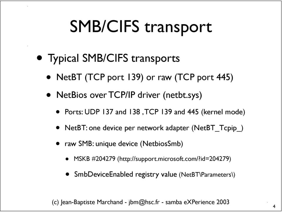 sys) Ports: UDP 137 and 138, TCP 139 and 445 (kernel mode) NetBT: one device per network