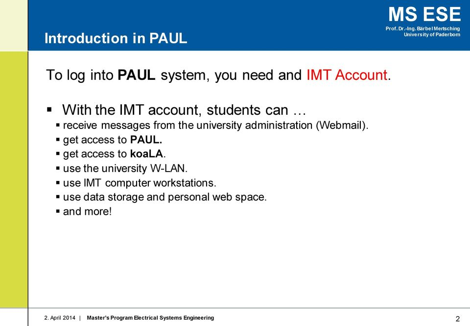 (Webmail). get access to PAUL. get access to koala. use the university W-LAN.