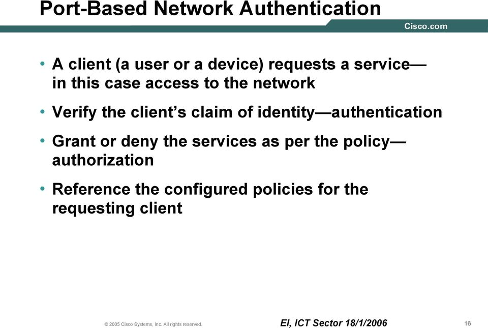 of identity authentication Grant or deny the services as per the policy
