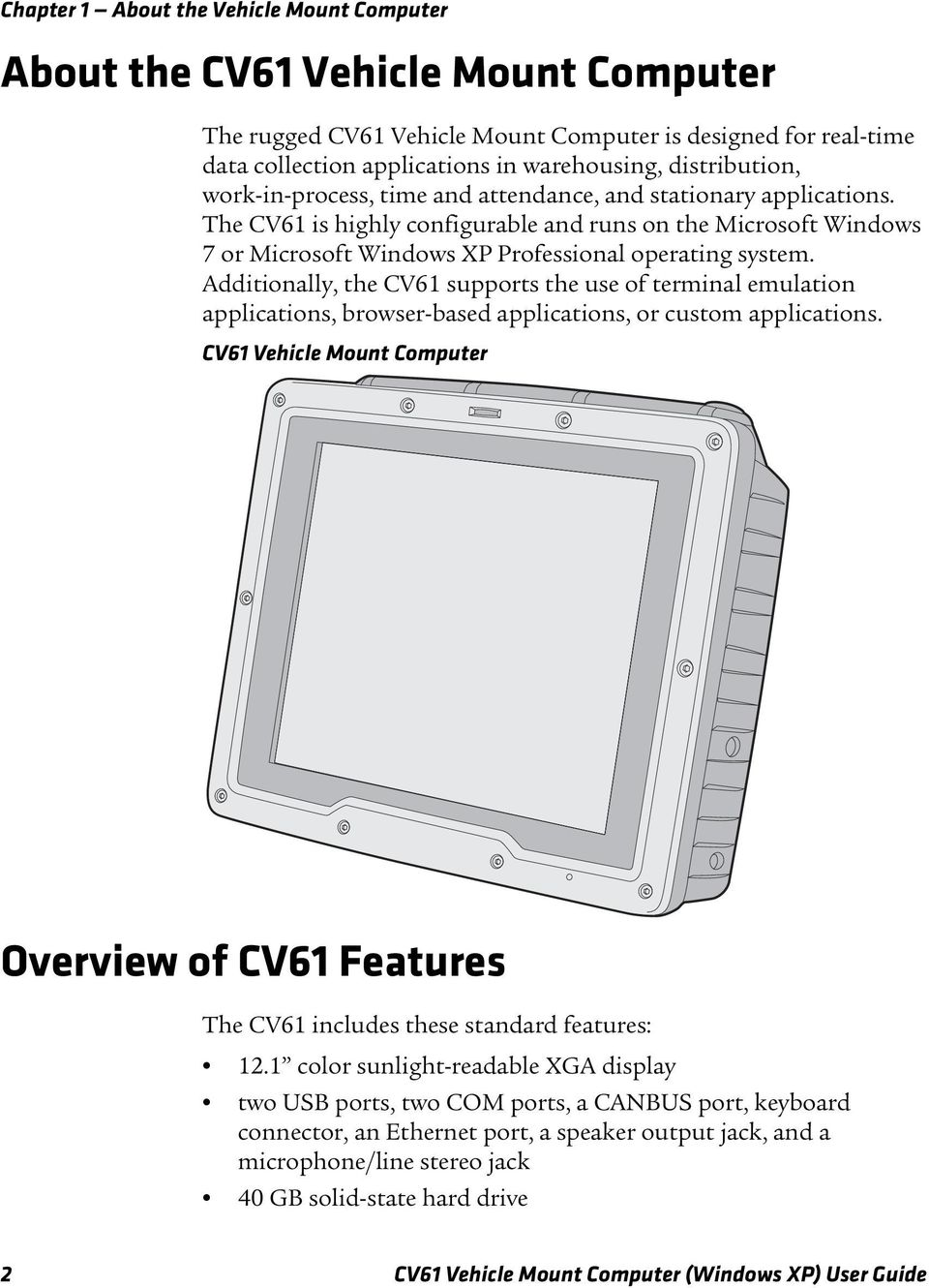 The CV61 is highly configurable and runs on the Microsoft Windows 7 or Microsoft Windows XP Professional operating system.