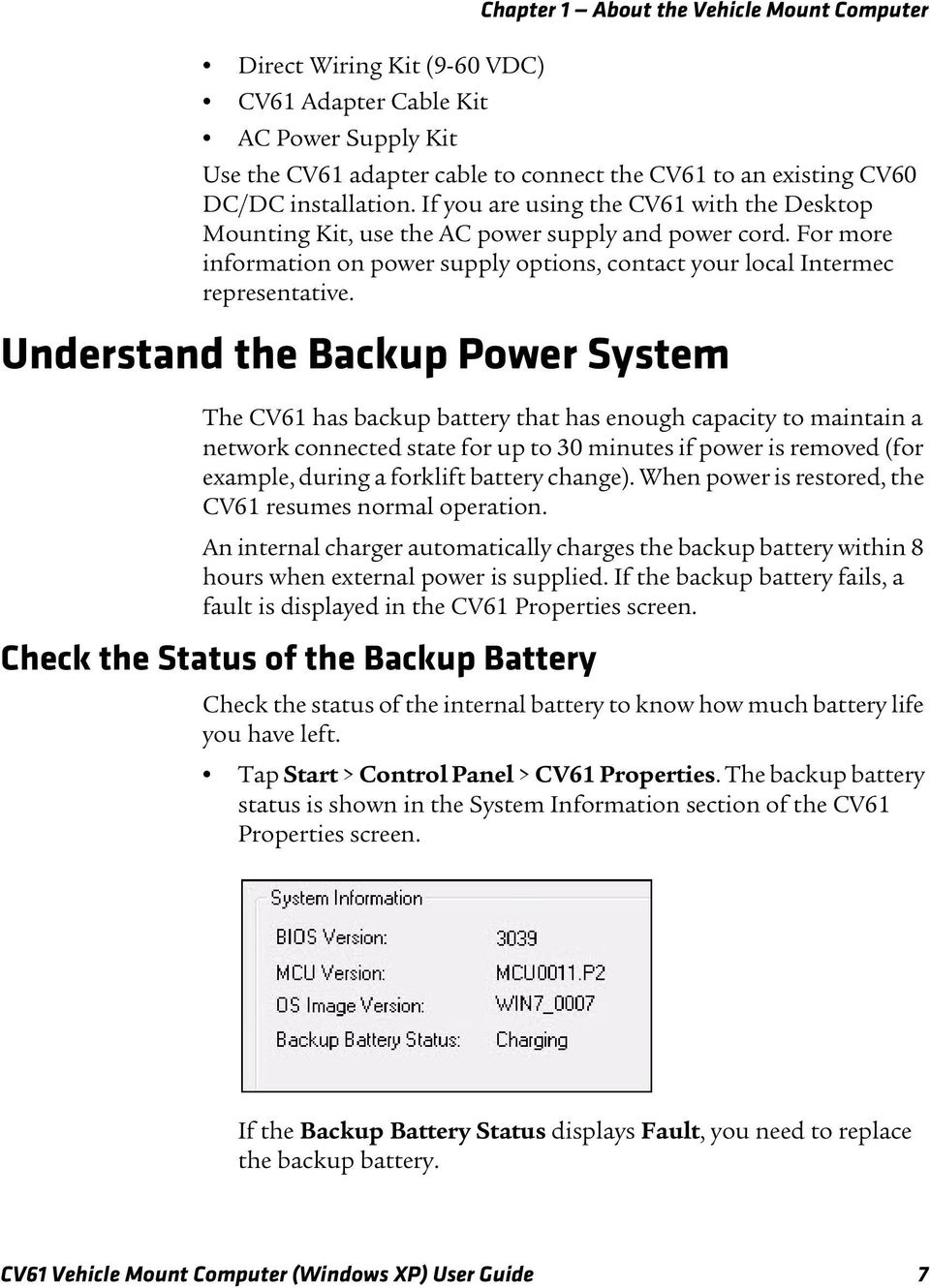 Understand the Backup Power System The CV61 has backup battery that has enough capacity to maintain a network connected state for up to 30 minutes if power is removed (for example, during a forklift