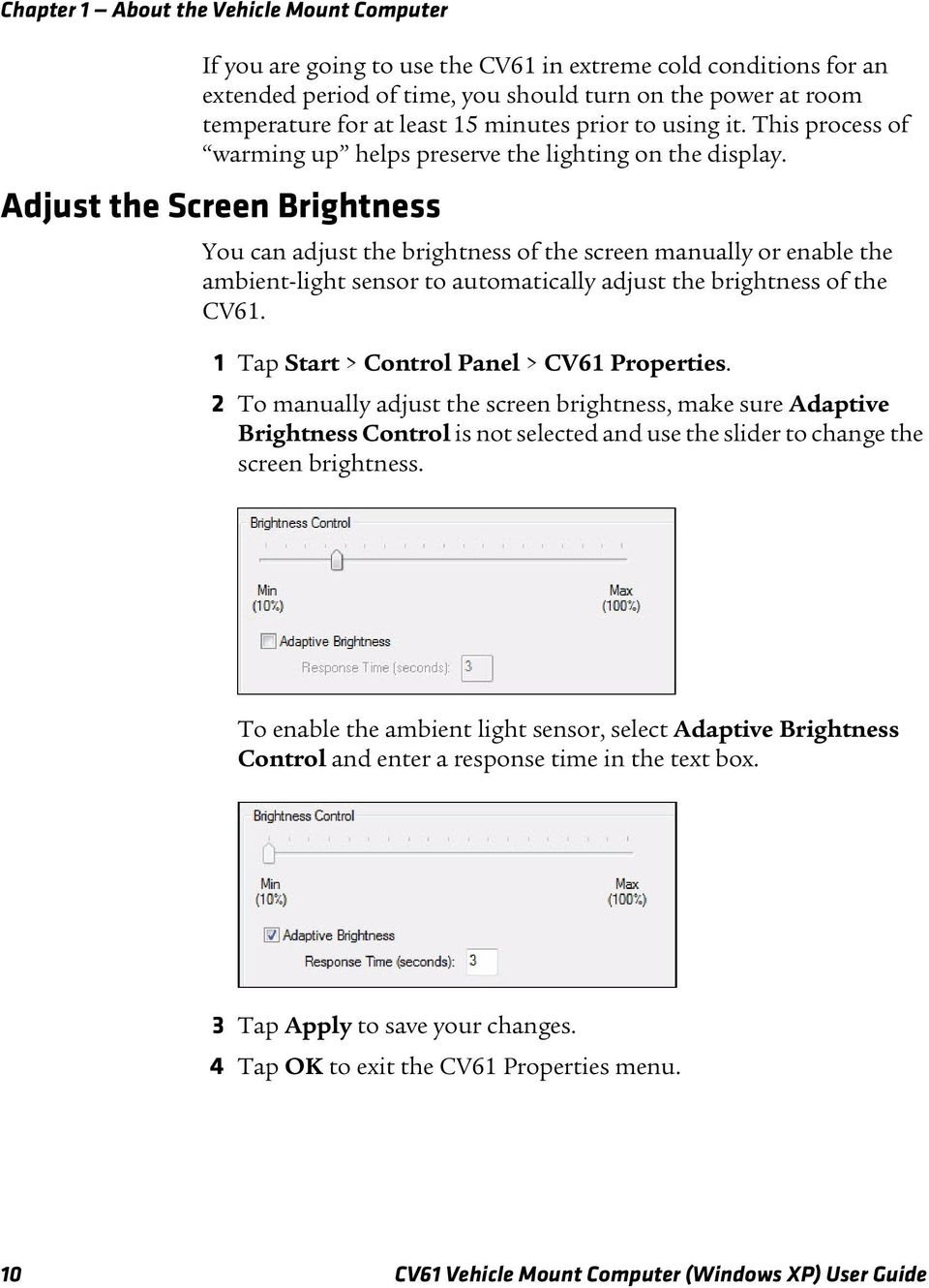 Adjust the Screen Brightness You can adjust the brightness of the screen manually or enable the ambient-light sensor to automatically adjust the brightness of the CV61.