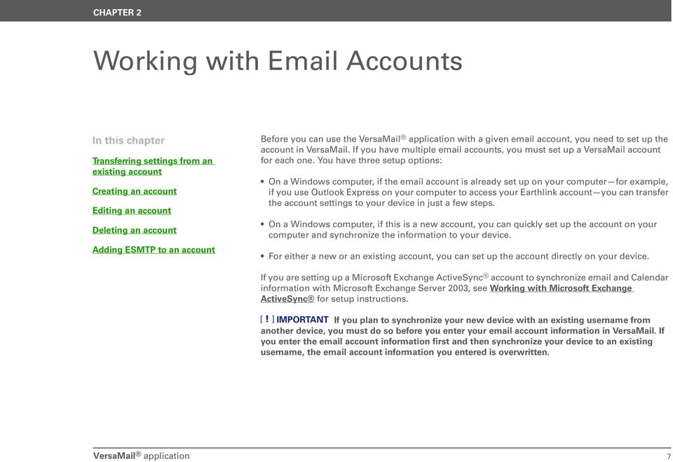 You have three setup options: On a Windows computer, if the email account is already set up on your computer for example, if you use Outlook Express on your computer to access your Earthlink account