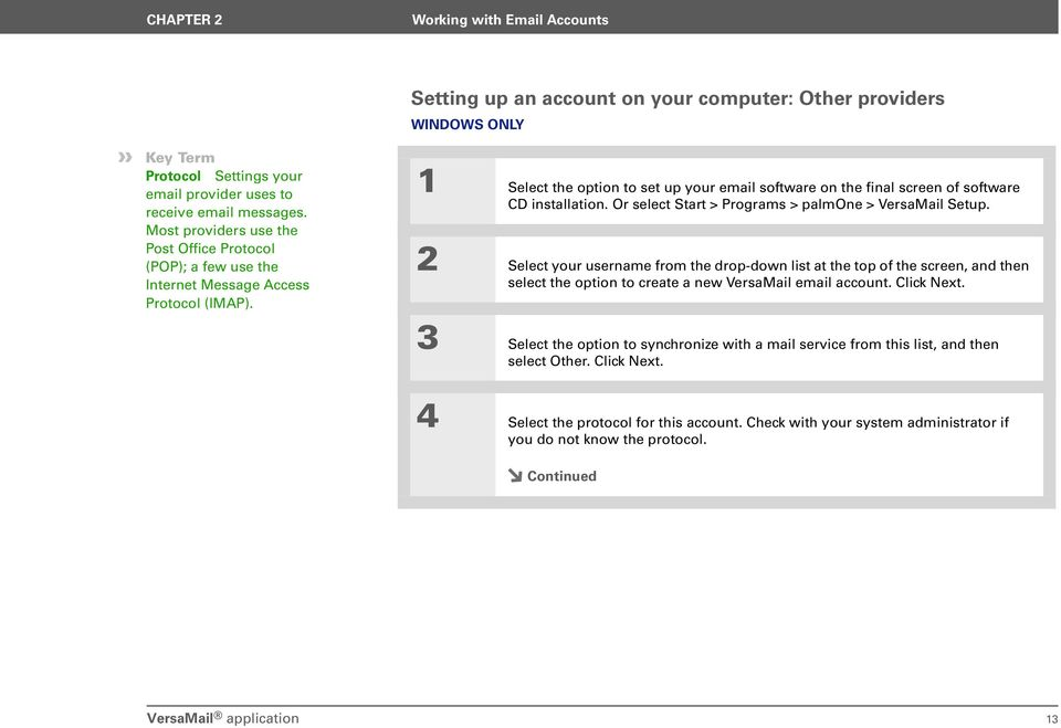 Setting up an account on your computer: Other providers WINDOWS ONLY 0 1 Select the option to set up your email software on the final screen of software CD installation.