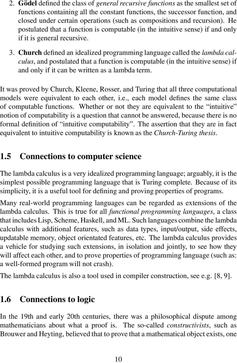 Church defined an idealized programming language called the lambda calculus, and postulated that a function is computable (in the intuitive sense) if and only if it can be written as a lambda term.