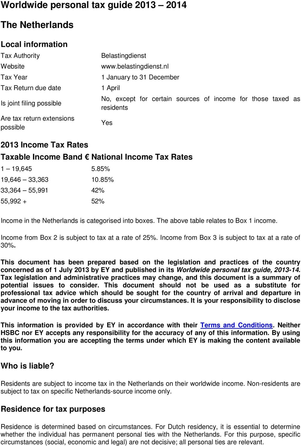nl 1 January to 31 December 1 April No, except for certain sources of income for those taxed as residents Yes 2013 Income Tax Rates Taxable Income Band National Income Tax Rates 1 19,645 5.
