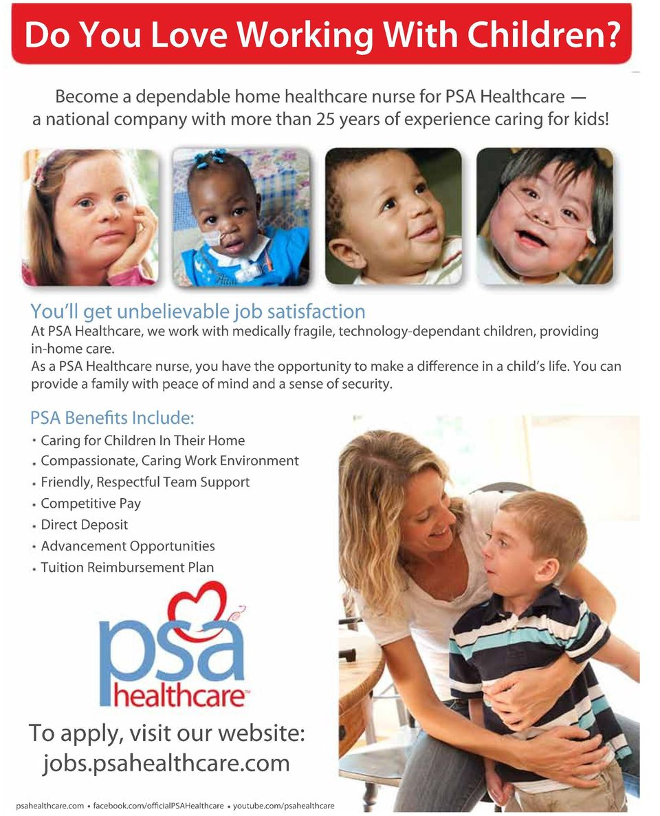 As a PSA Healthcare nurse, you have the opportunity to make a difference in a child s life. You can provide a family with peace of mind and a sense of security.