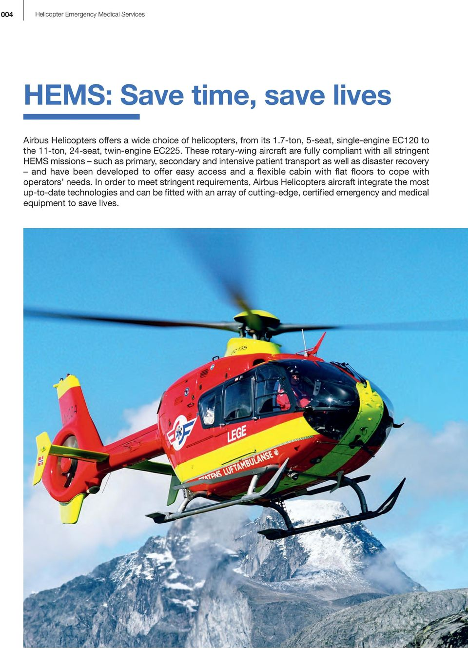 These rotary-wing aircraft are fully compliant with all stringent HEMS missions such as primary, secondary and intensive patient transport as well as disaster recovery and have