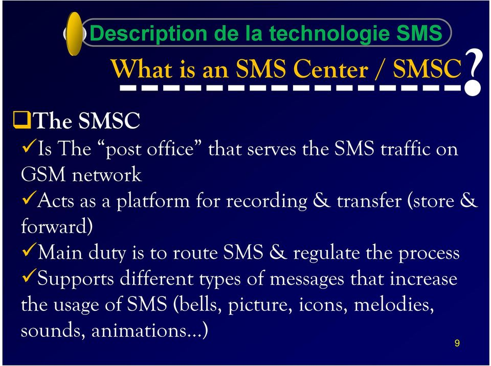 recording & transfer (store & forward) Main duty is to route SMS & regulate the process