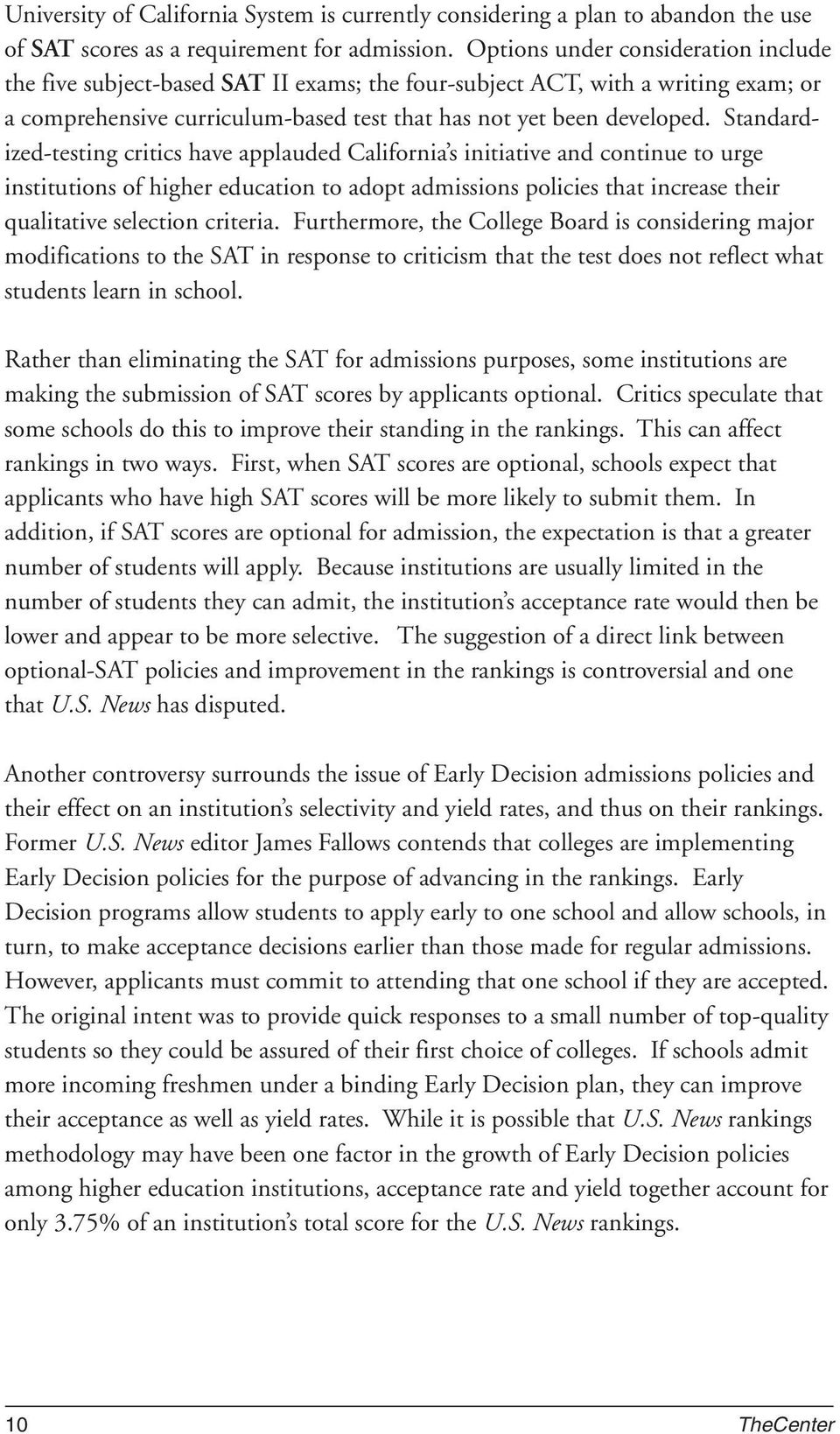 Standardized-testing critics have applauded California s initiative and continue to urge institutions of higher education to adopt admissions policies that increase their qualitative selection