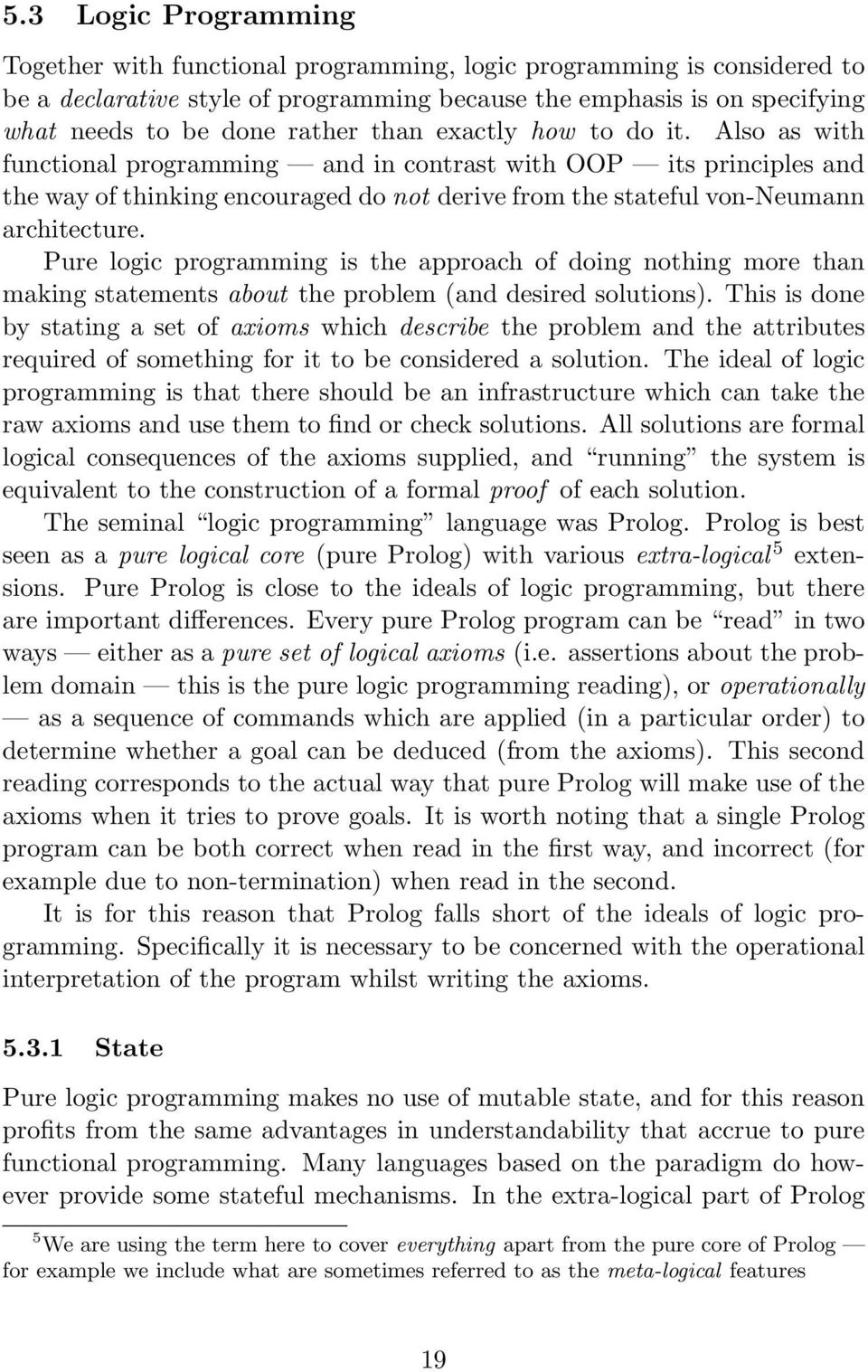 Pure logic programming is the approach of doing nothing more than making statements about the problem (and desired solutions).