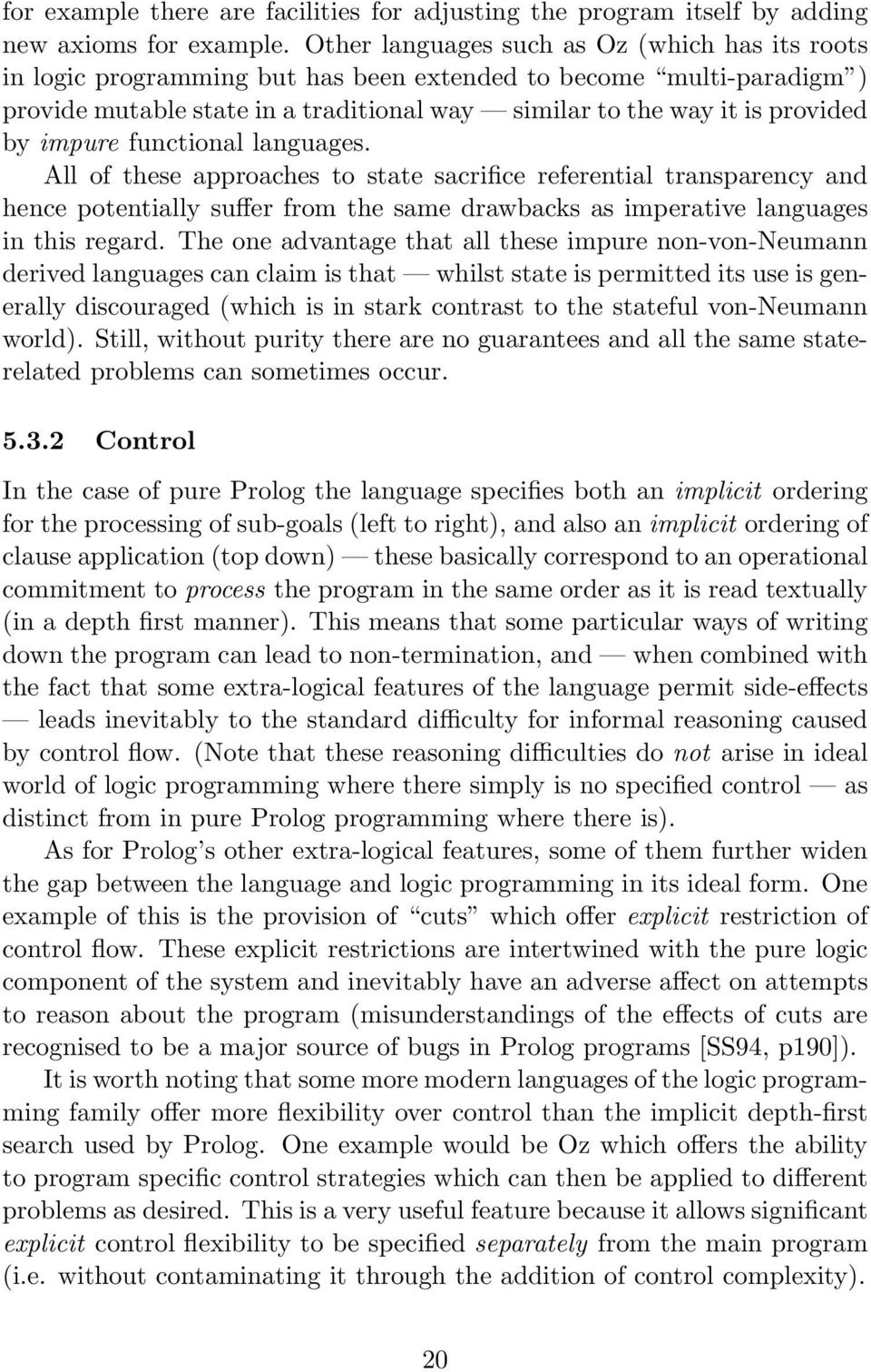 impure functional languages. All of these approaches to state sacrifice referential transparency and hence potentially suffer from the same drawbacks as imperative languages in this regard.