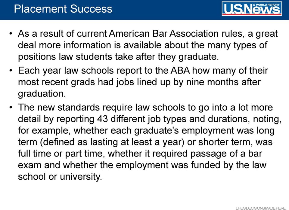 The new standards require law schools to go into a lot more detail by reporting 43 different job types and durations, noting, for example, whether each graduate's employment