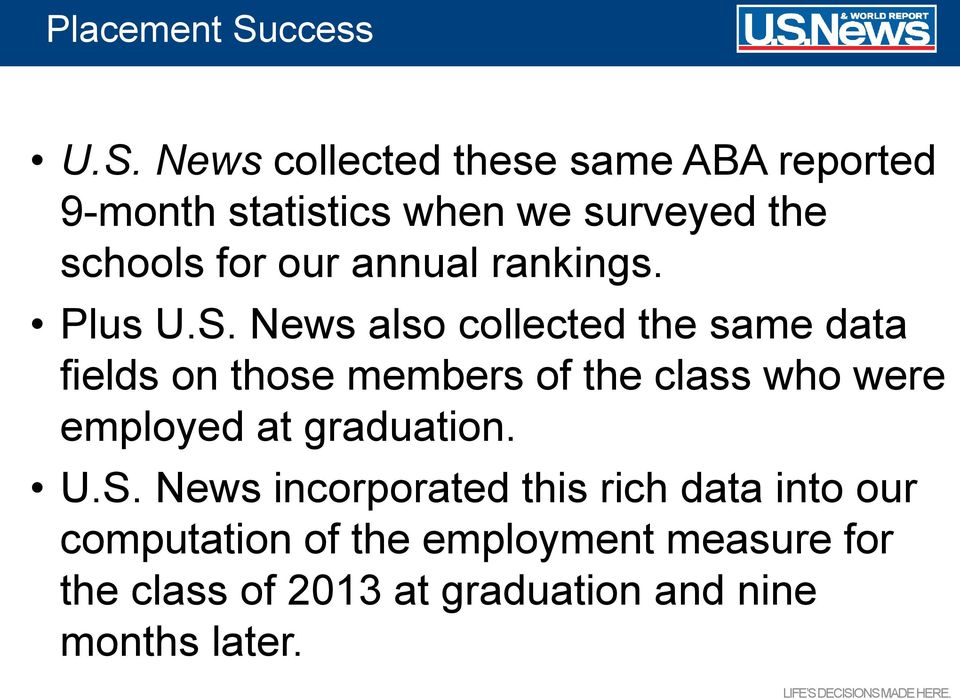 News collected these same ABA reported 9-month statistics when we surveyed the schools for our