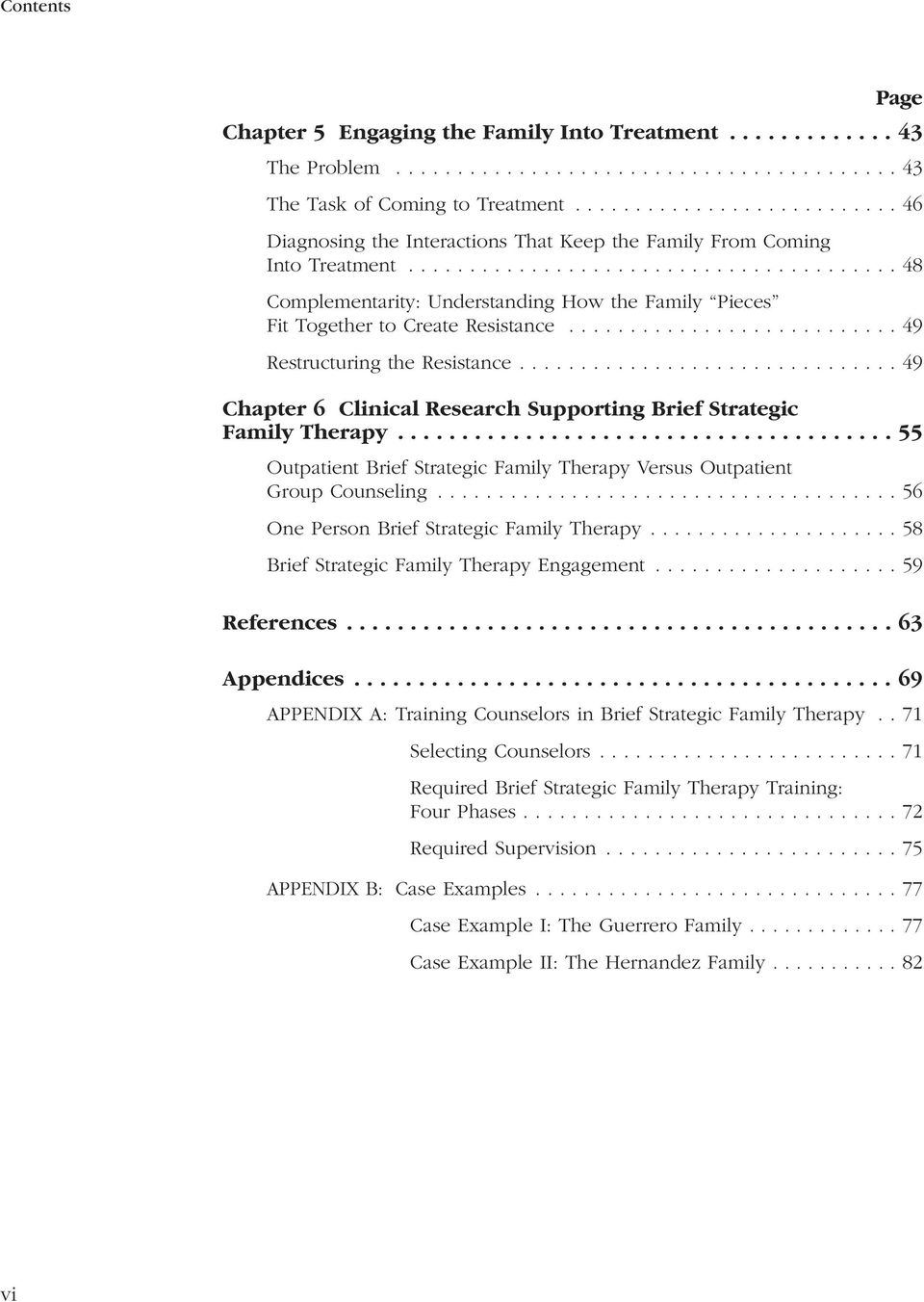 .......................... 49 Restructuring the Resistance............................... 49 Chapter 6 Clinical Research Supporting Brief Strategic Family Therapy.