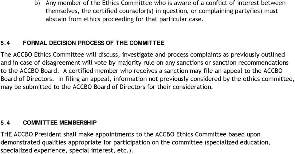 4 FORMAL DECISION PROCESS OF THE COMMITTEE The ACCBO Ethics Committee will discuss, investigate and process complaints as previously outlined and in case of disagreement will vote by majority rule on