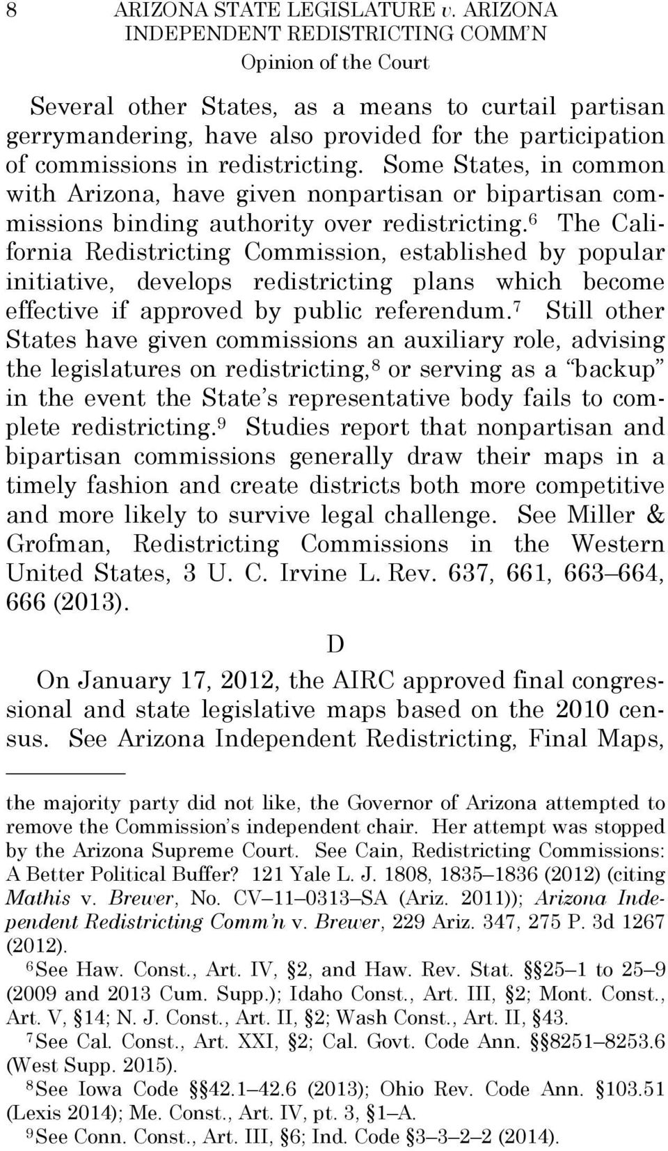 redistricting. Some States, in common with Arizona, have given nonpartisan or bipartisan commissions binding authority over redistricting.
