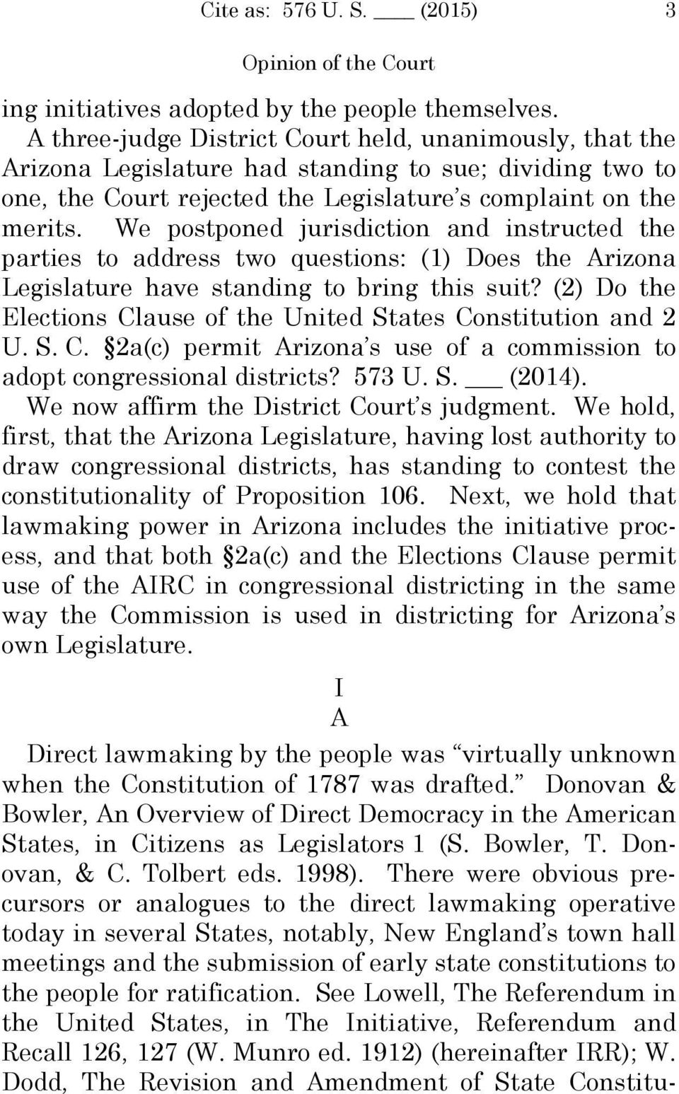 We postponed jurisdiction and instructed the parties to address two questions: (1) Does the Arizona Legislature have standing to bring this suit?