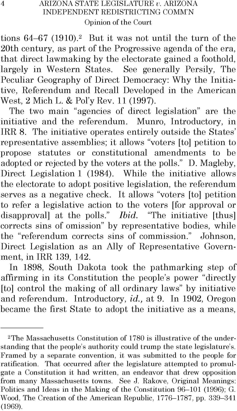 See generally Persily, The Peculiar Geography of Direct Democracy: Why the Initiative, Referendum and Recall Developed in the American West, 2 Mich L. & Pol y Rev. 11 (1997).