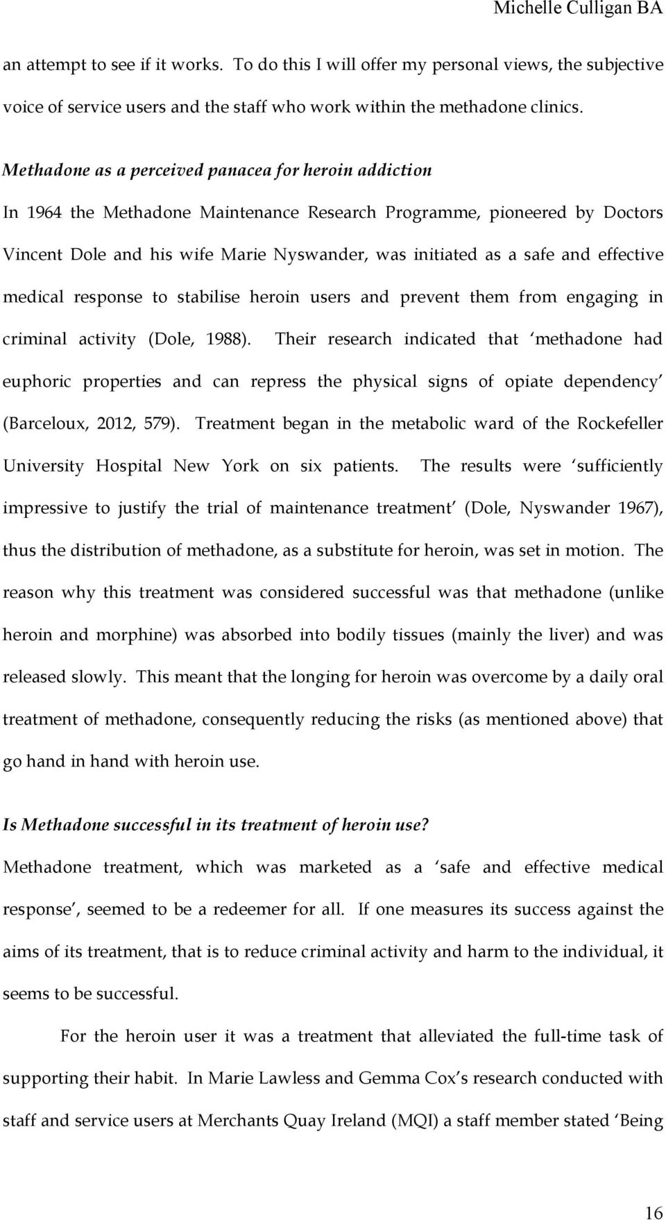 effective medical response to stabilise heroin users and prevent them from engaging in criminal activity (Dole, 1988).