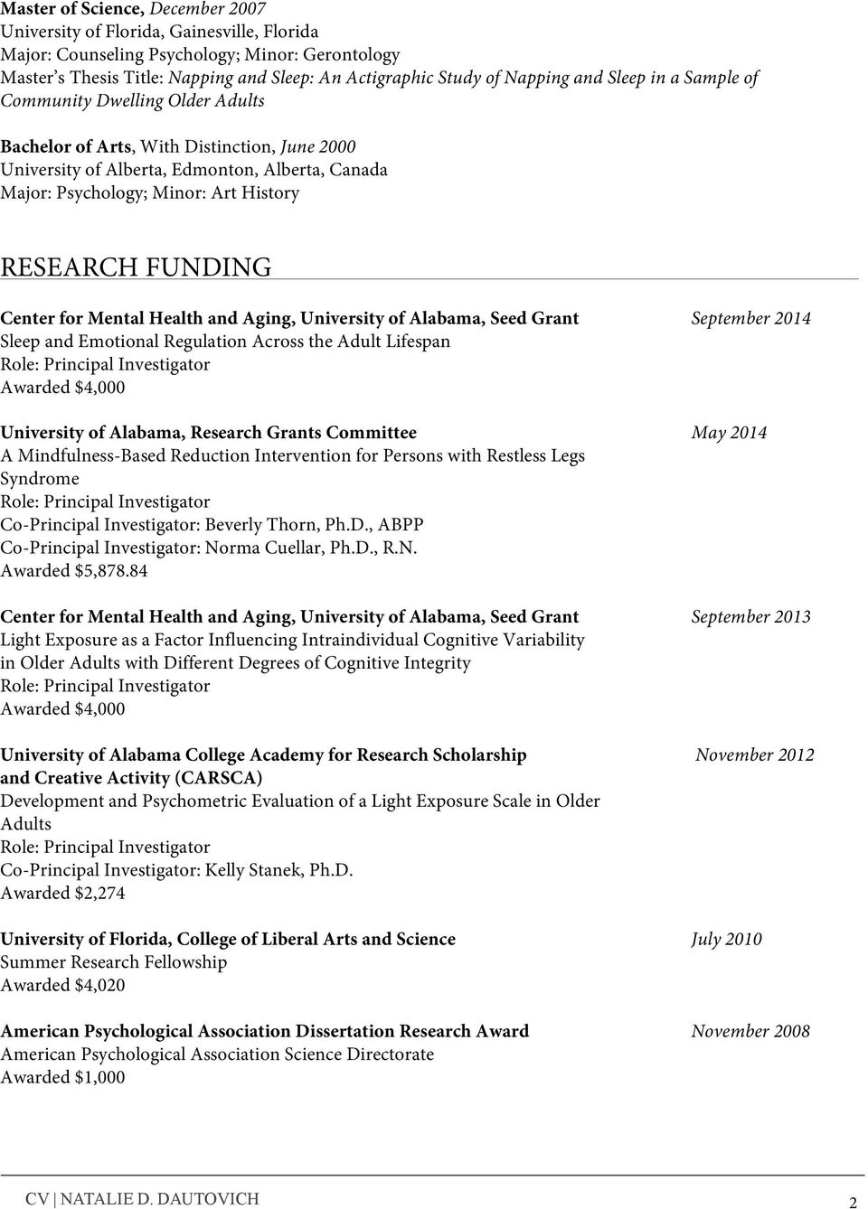 FUNDING Center for Mental Health and Aging, University of Alabama, Seed Grant September 2014 Sleep and Emotional Regulation Across the Adult Lifespan Role: Principal Investigator Awarded $4,000
