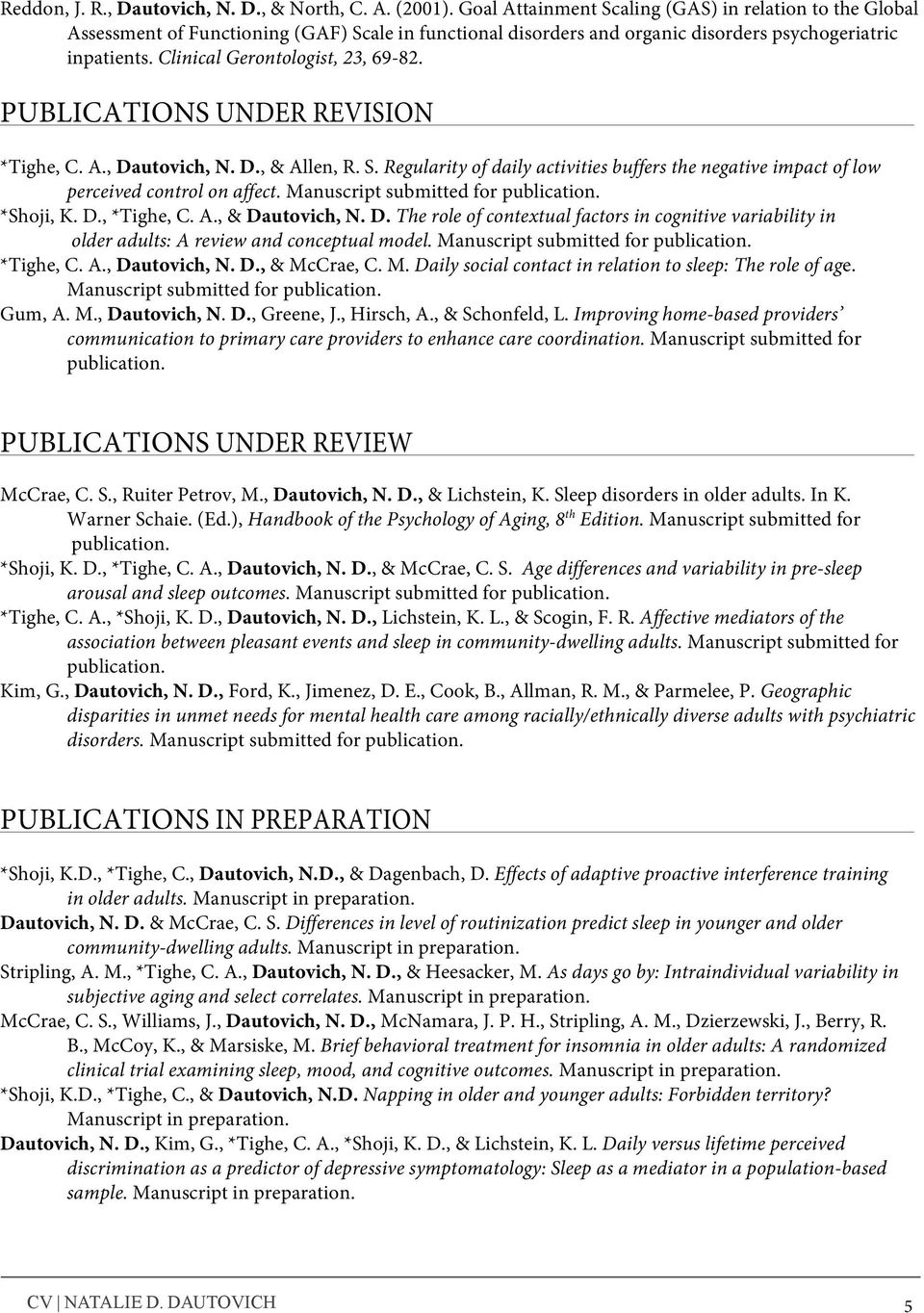 Clinical Gerontologist, 23, 69-82. PUBLICATIONS UNDER REVISION *Tighe, C. A., Dautovich, N. D., & Allen, R. S.