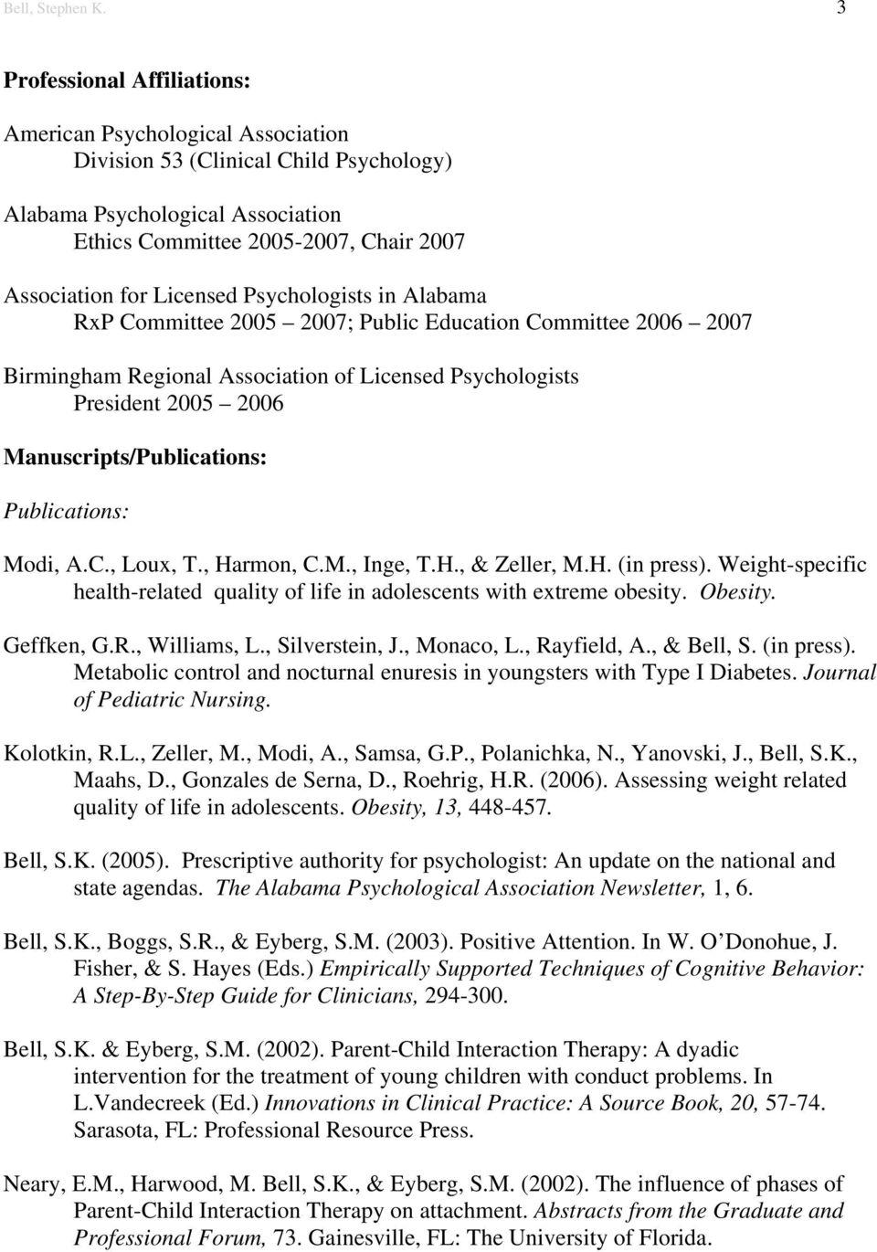 Licensed Psychologists in Alabama RxP Committee 2005 2007; Public Education Committee 2006 2007 Birmingham Regional Association of Licensed Psychologists President 2005 2006 Manuscripts/Publications:
