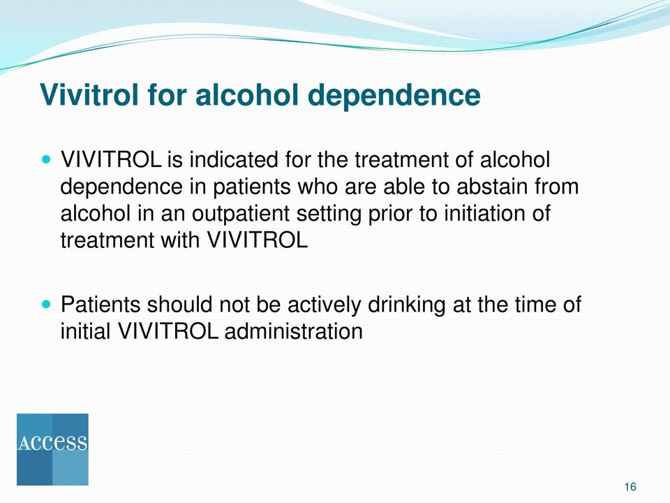 outpatient setting prior to initiation of treatment with VIVITROL Patients