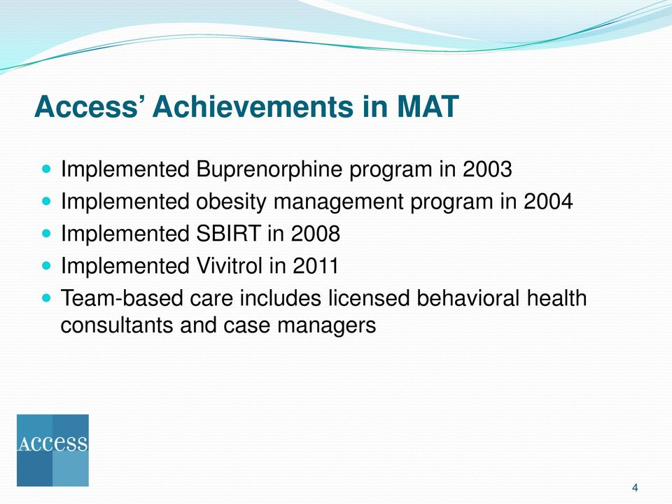 SBIRT in 2008 Implemented Vivitrol in 2011 Team-based care