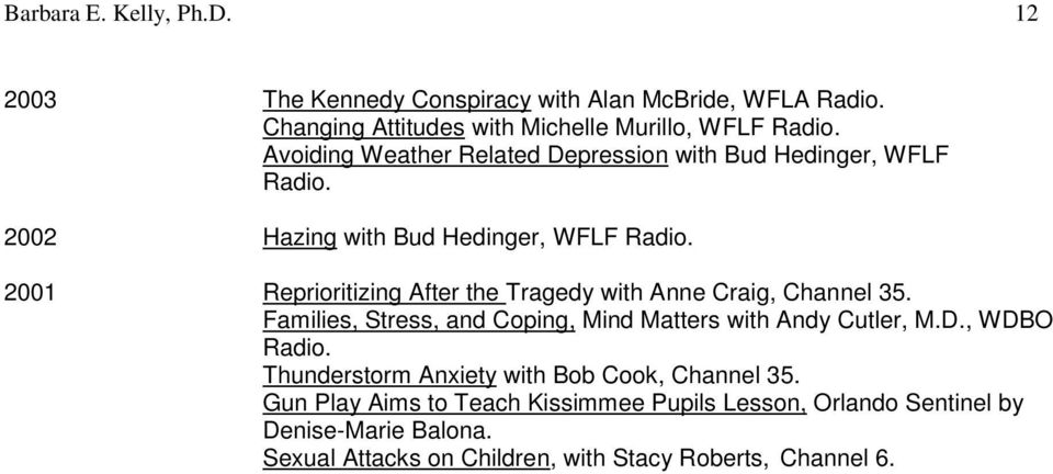 2001 Reprioritizing After the Tragedy with Anne Craig, Channel 35. Families, Stress, and Coping, Mind Matters with Andy Cutler, M.D., WDBO Radio.
