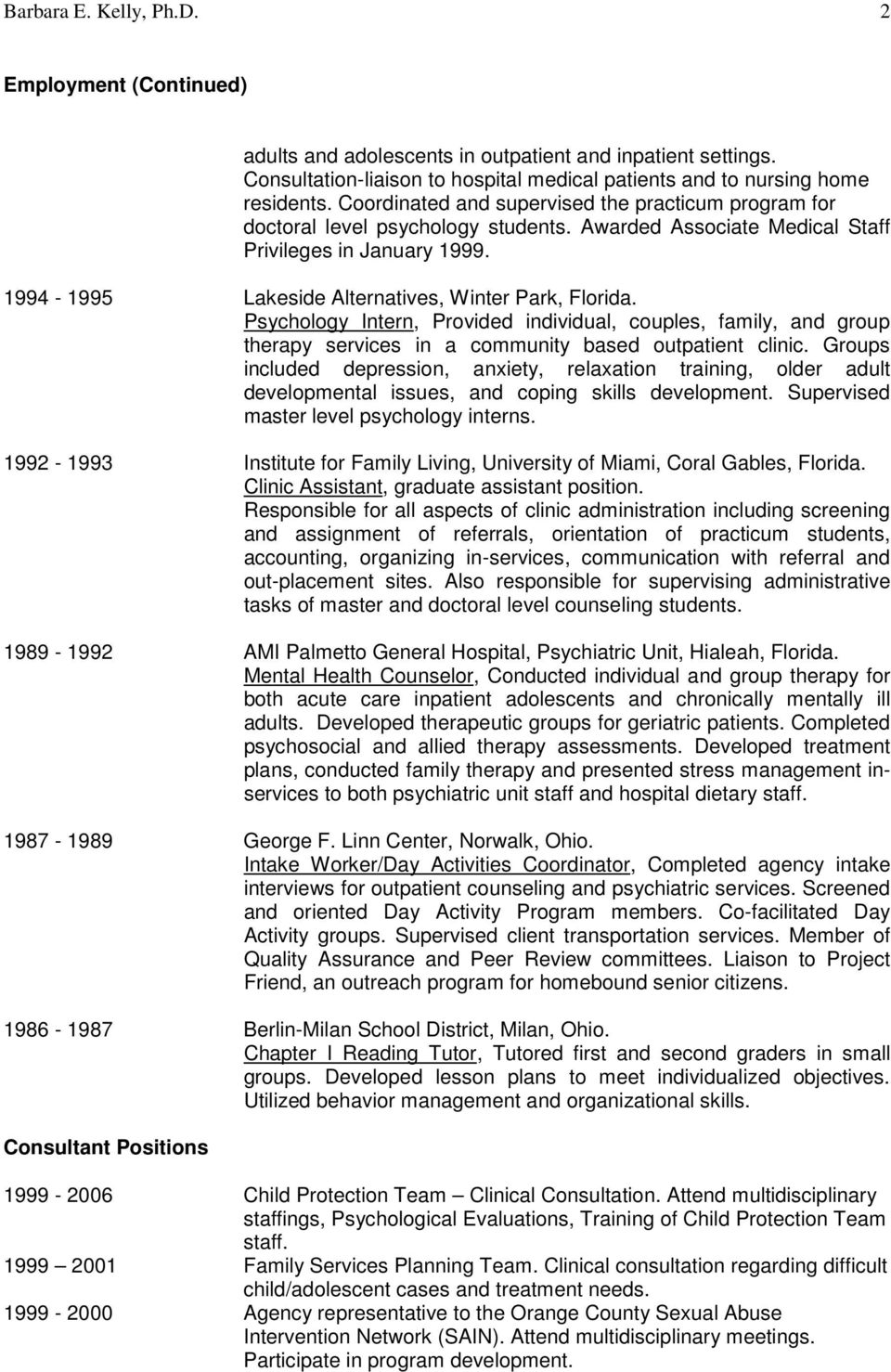 1994-1995 Lakeside Alternatives, Winter Park, Florida. Psychology Intern, Provided individual, couples, family, and group therapy services in a community based outpatient clinic.
