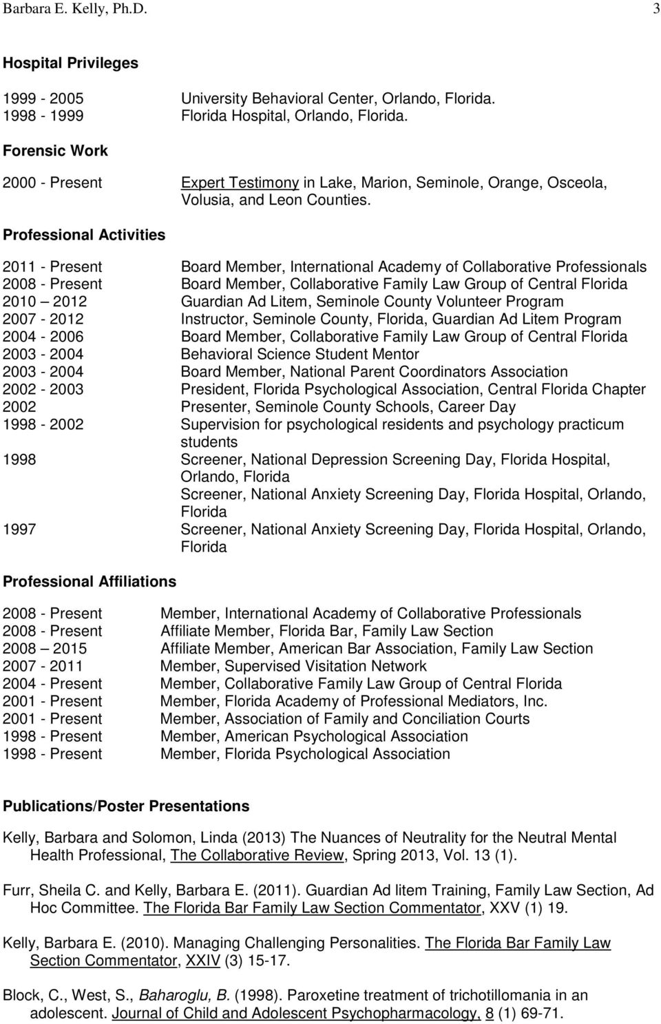 Professional Activities 2011 - Present Board Member, International Academy of Collaborative Professionals 2008 - Present Board Member, Collaborative Family Law Group of Central Florida 2010 2012