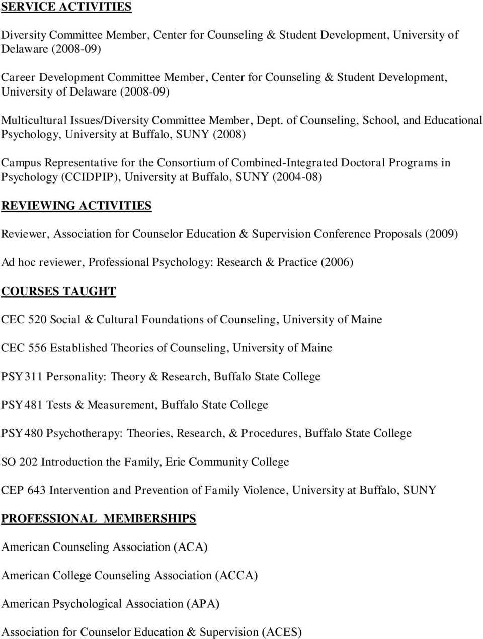 of Counseling, School, and Educational Psychology, University at Buffalo, SUNY (2008) Campus Representative for the Consortium of Combined-Integrated Doctoral Programs in Psychology (CCIDPIP),