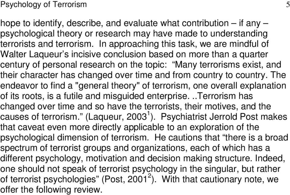 "changed over time and from country to country. The endeavor to find a ""general theory"" of terrorism, one overall explanation of its roots, is a futile and misguided enterprise."