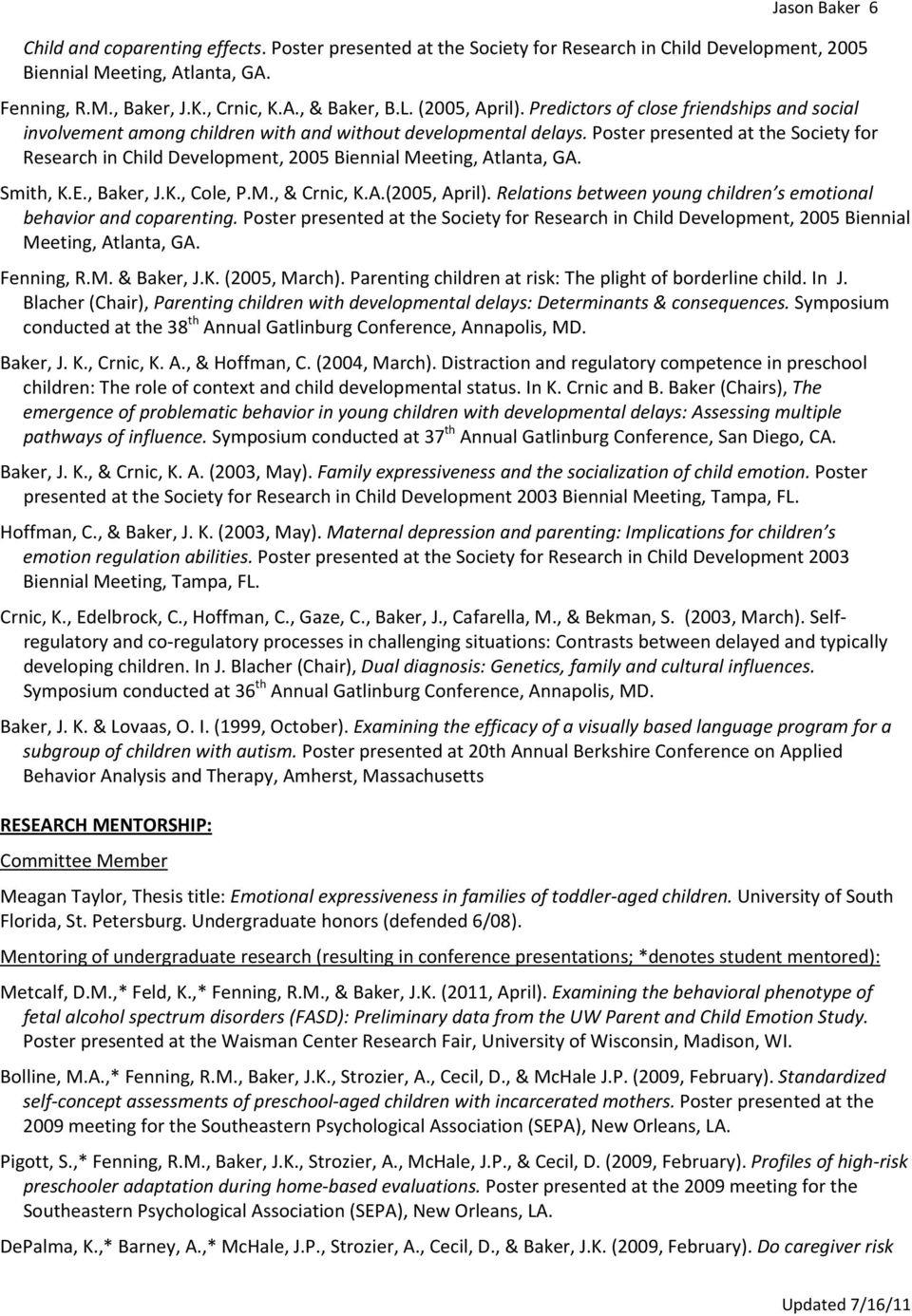 Poster presented at the Society for Research in Child Development, 2005 Biennial Meeting, Atlanta, GA. Smith, K.E., Baker, J.K., Cole, P.M., & Crnic, K.A.(2005, April).