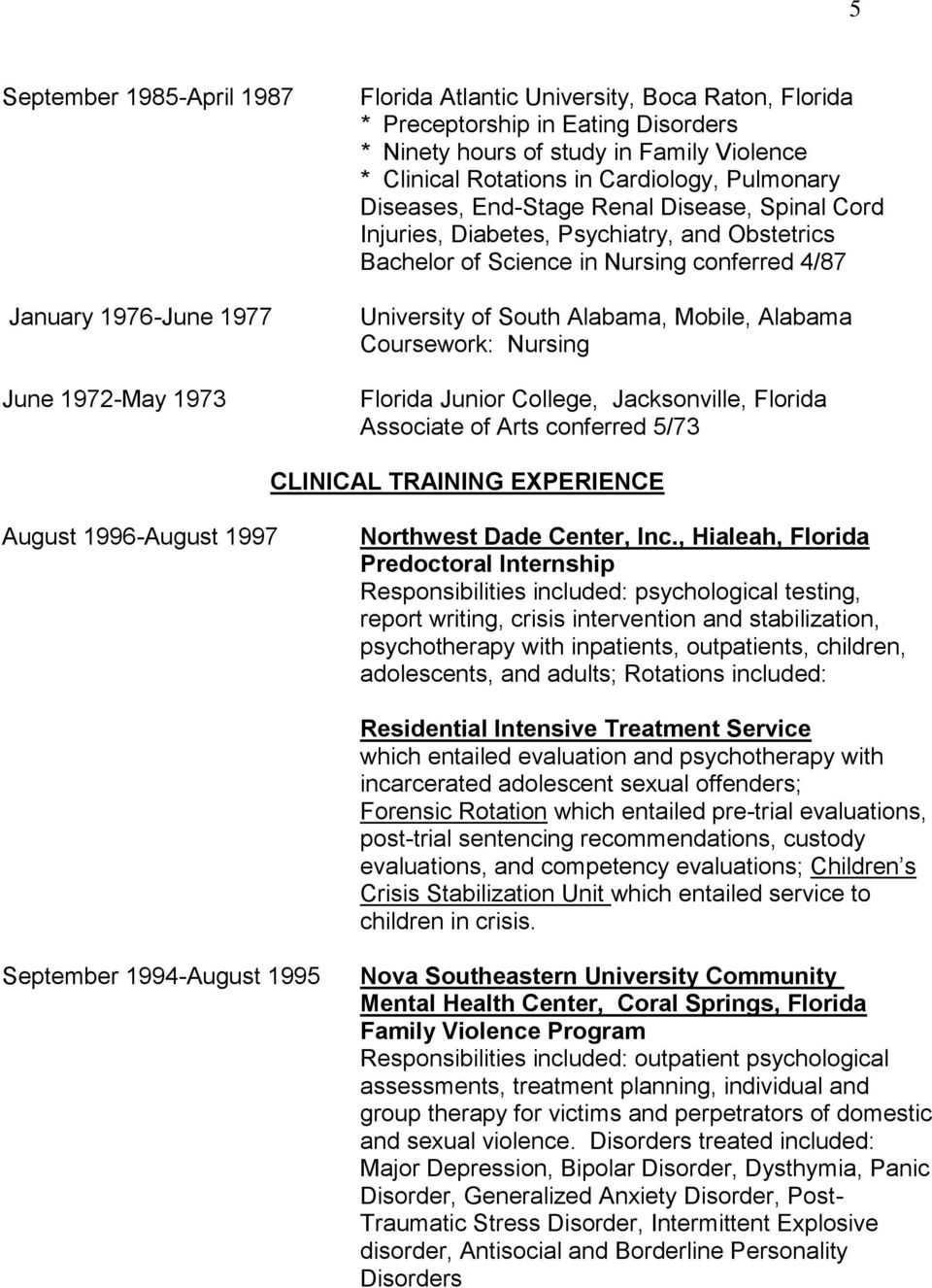South Alabama, Mobile, Alabama Coursework: Nursing Florida Junior College, Jacksonville, Florida Associate of Arts conferred 5/73 CLINICAL TRAINING EXPERIENCE August 1996-August 1997 Northwest Dade