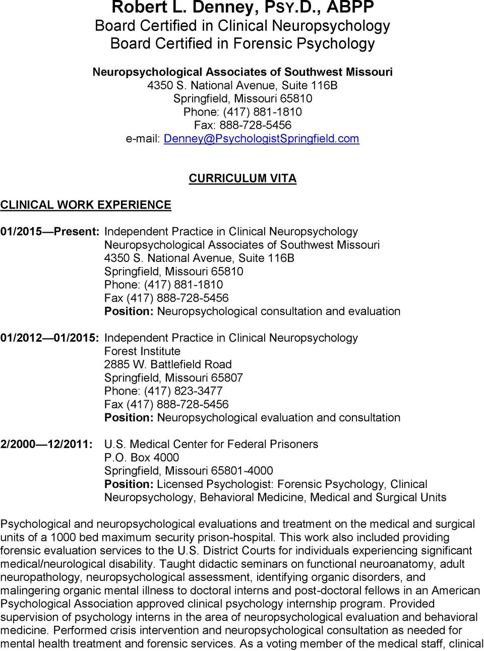 com CLINICAL WORK EXPERIENCE CURRICULUM VITA 01/2015 Present: Independent Practice in Clinical Neuropsychology Neuropsychological Associates of Southwest Missouri 4350 S.