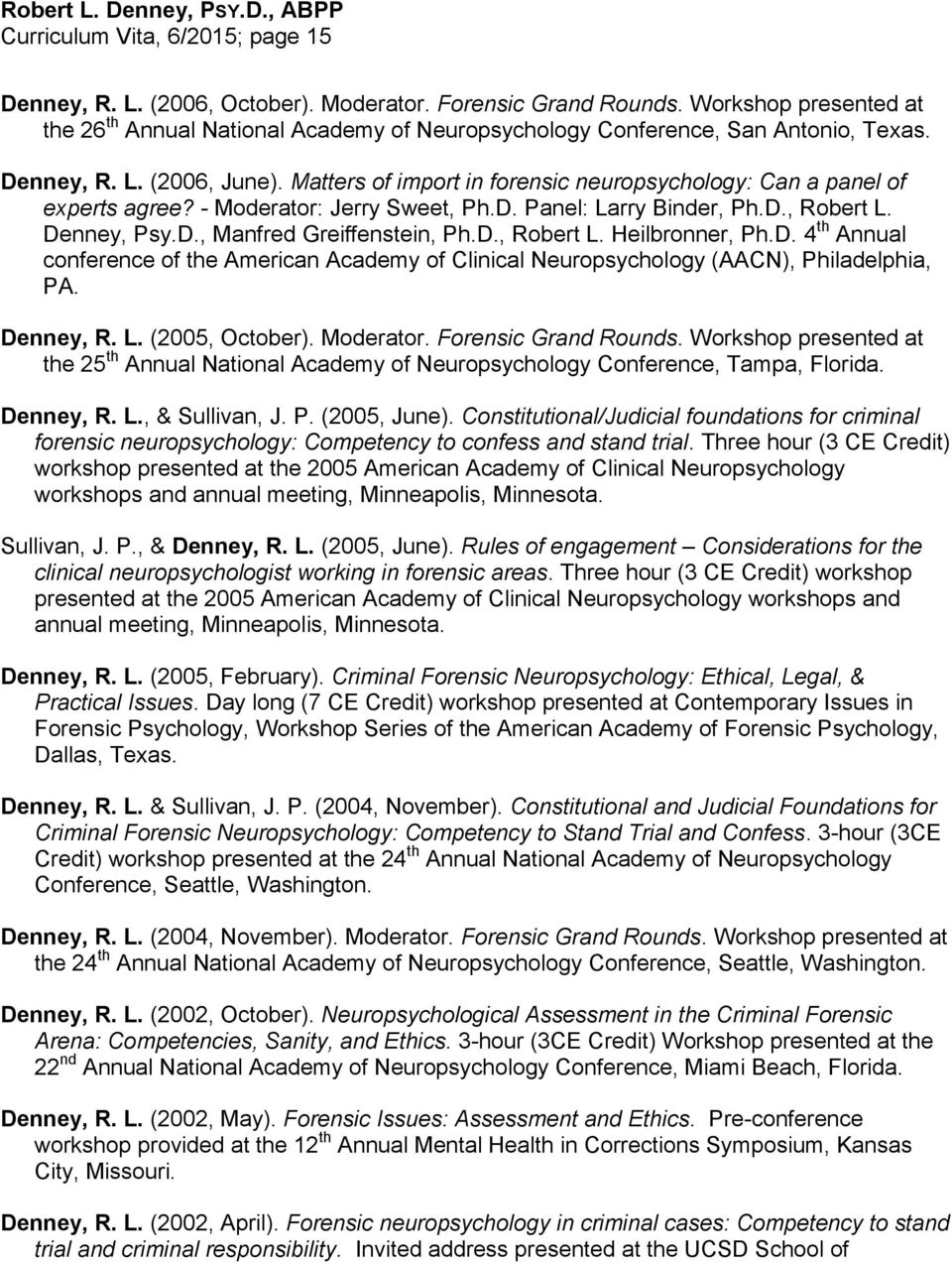 Matters of import in forensic neuropsychology: Can a panel of experts agree? - Moderator: Jerry Sweet, Ph.D. Panel: Larry Binder, Ph.D., Robert L. Denney, Psy.D., Manfred Greiffenstein, Ph.D., Robert L. Heilbronner, Ph.