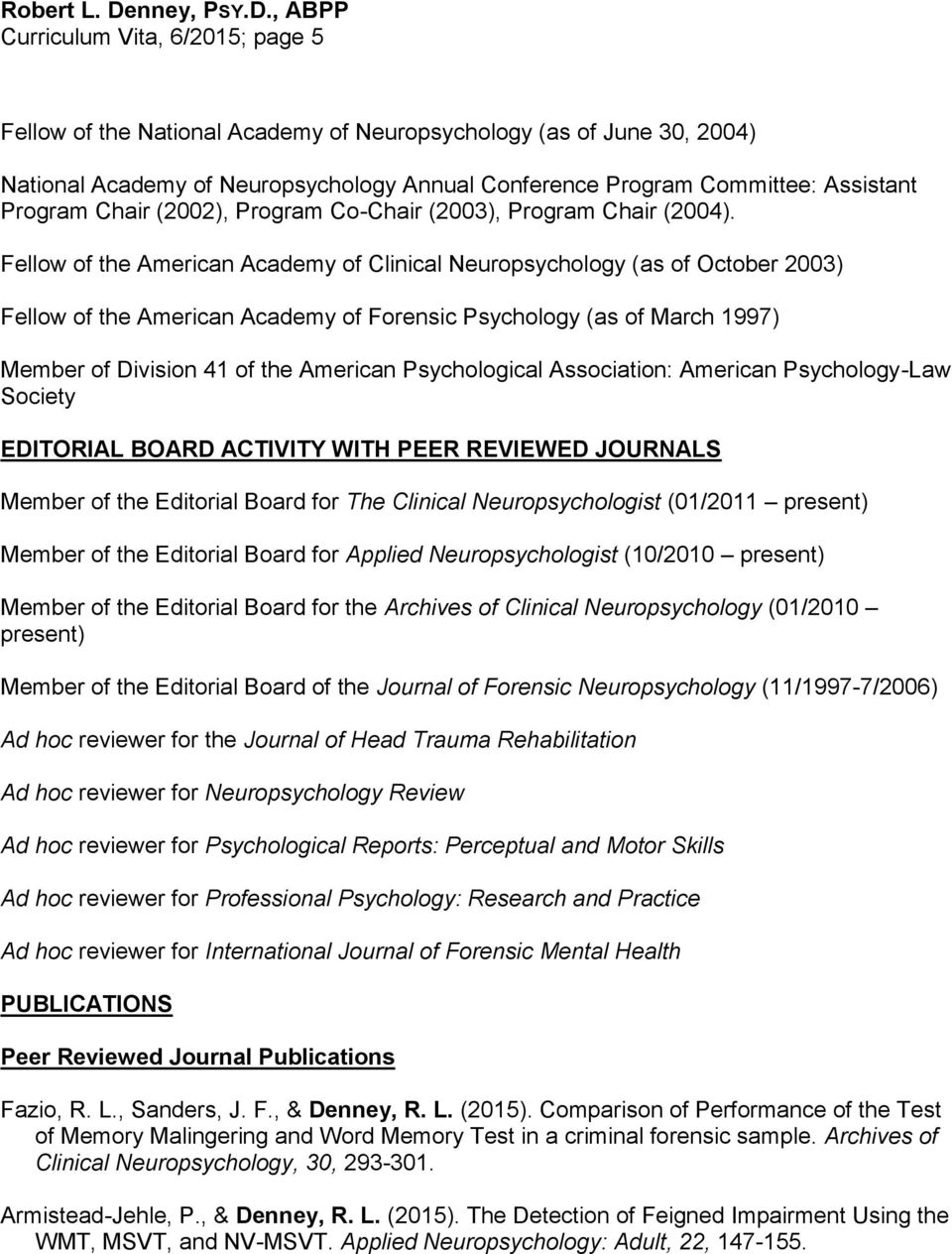 Fellow of the American Academy of Clinical Neuropsychology (as of October 2003) Fellow of the American Academy of Forensic Psychology (as of March 1997) Member of Division 41 of the American