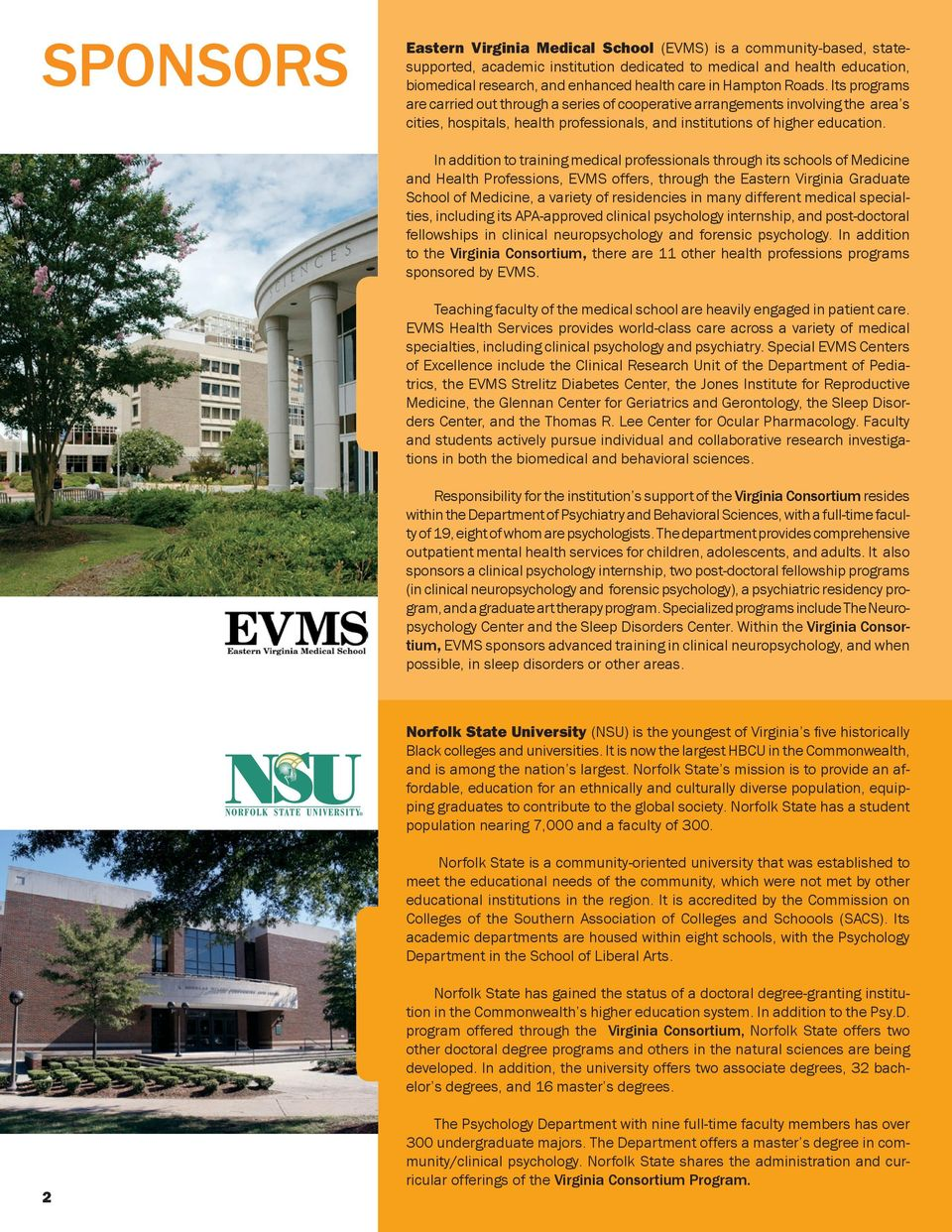 In addition to training medical professionals through its schools of Medicine and Health Professions, EVMS offers, through the Eastern Virginia Graduate School of Medicine, a variety of residencies
